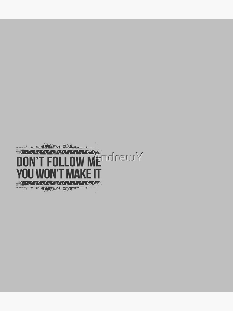 Don't Follow Me, You Won't Make It by AndrewY