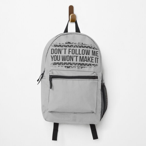 Don't Follow Me, You Won't Make It Backpack