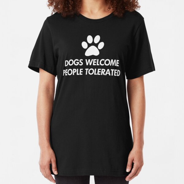 Dogs Welcome People Tolerated Saying Slim Fit T-Shirt