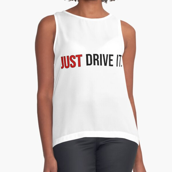 Just Drive It. Sleeveless Top