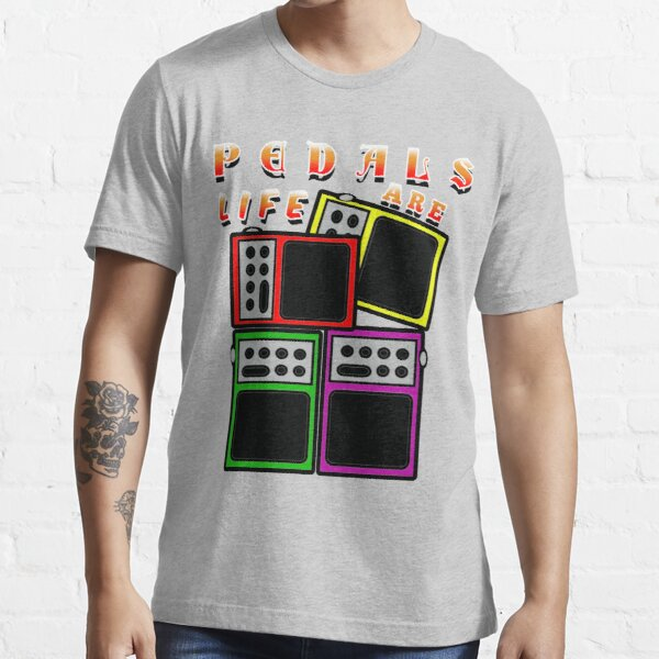 Pedals Are Life-guitar effects Essential T-Shirt