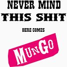 Never Mind This Shit. Here Comes Mungo. by anfa