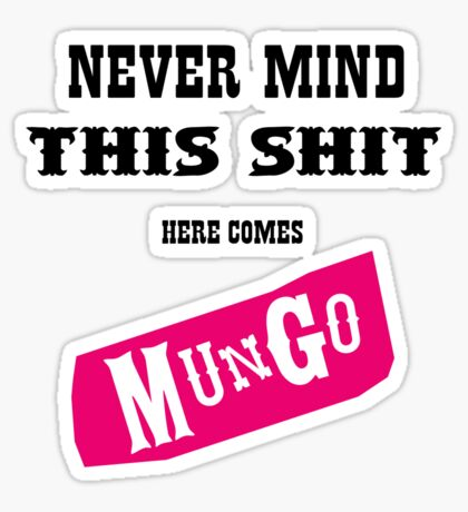 Never Mind This Shit. Here Comes Mungo. Sticker