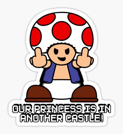 Our Princess Is In Another Castle Sticker