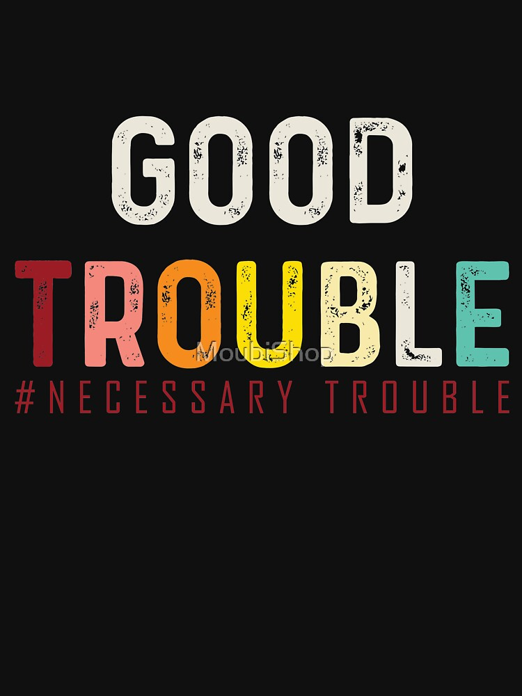 Good Trouble necessary trouble trendy shirt, equality USA   by MoubiShop