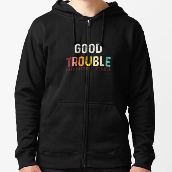 Good Trouble necessary trouble trendy shirt, crease in bidens equality USA   Zipped Hoodie