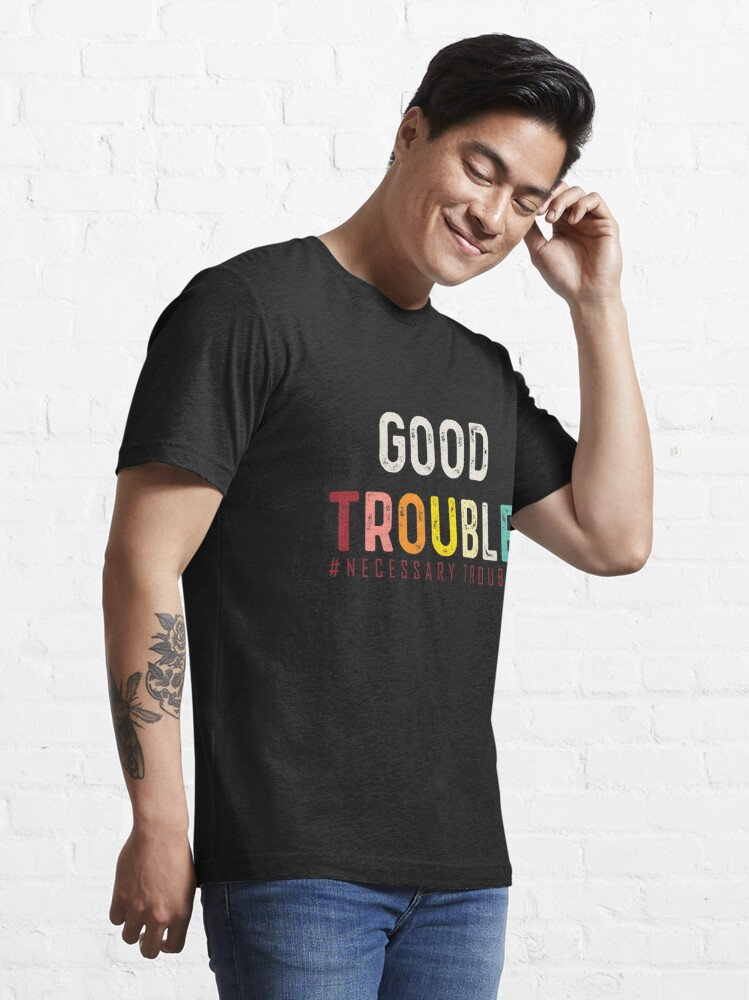 Alternate view of Good Trouble necessary trouble trendy shirt, equality USA   Essential T-Shirt