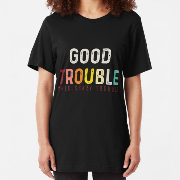 Good Trouble necessary trouble trendy shirt, equality USA   Slim Fit T-Shirt
