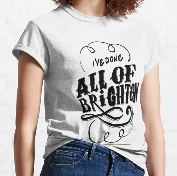 I've done all of Brighton  Classic T-Shirt