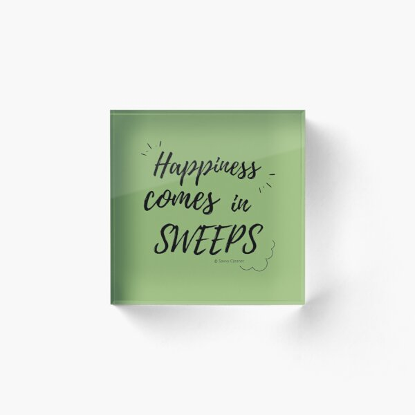 Happiness Comes in Sweeps Acrylic Block