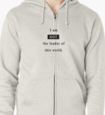 Not the leader of this world Zipped Hoodie