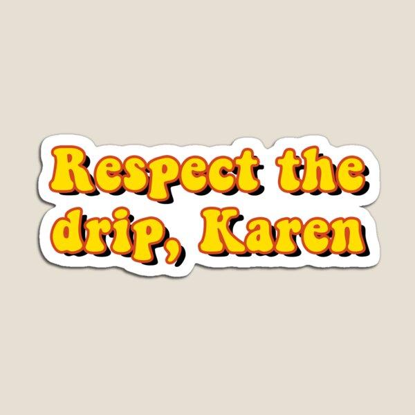 Respect the drip, Karen Magnet