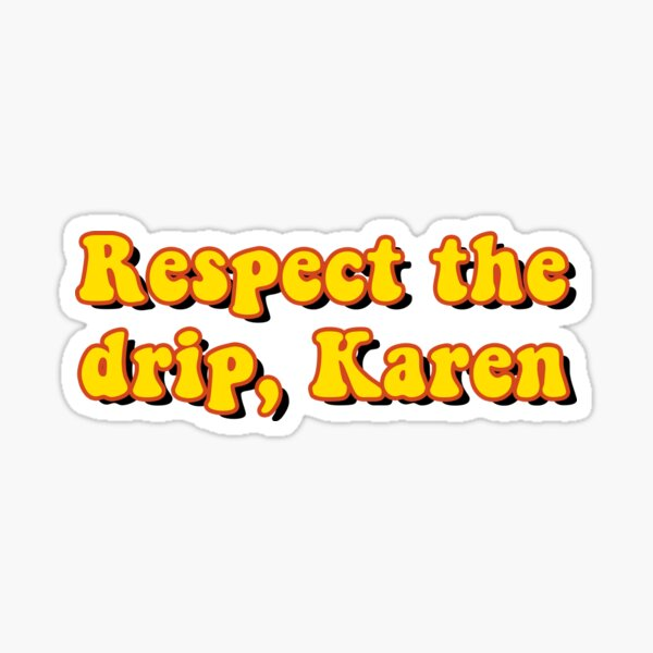 Respect the drip, Karen Sticker