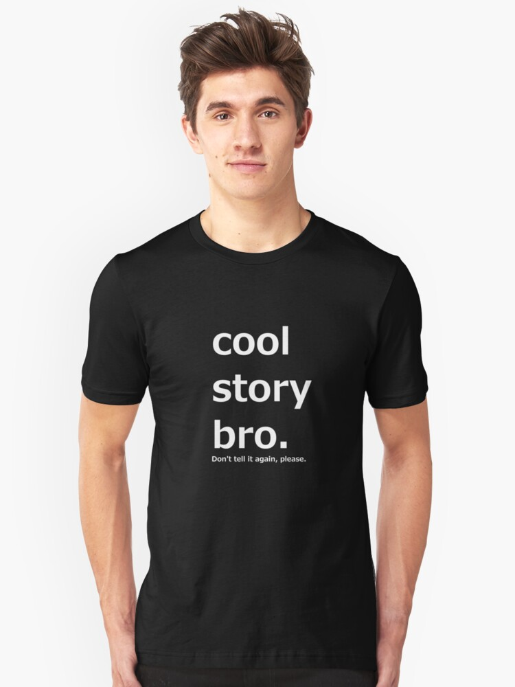 Cool story bro. (White) Unisex T-Shirt Front