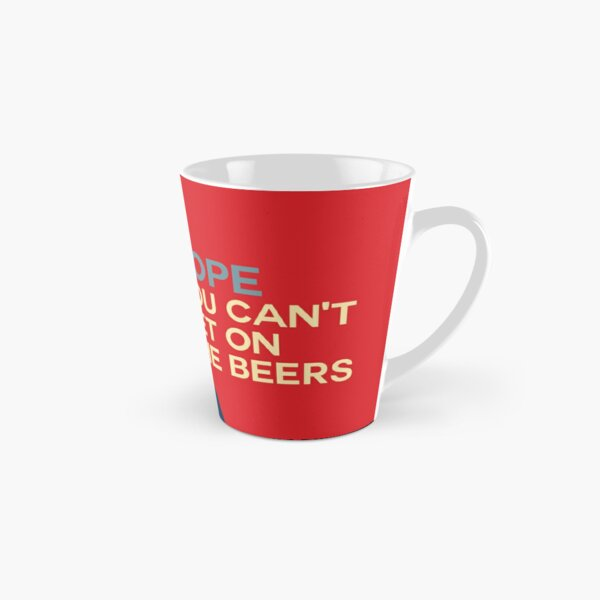 NOPE - You can't get on the beers  Tall Mug