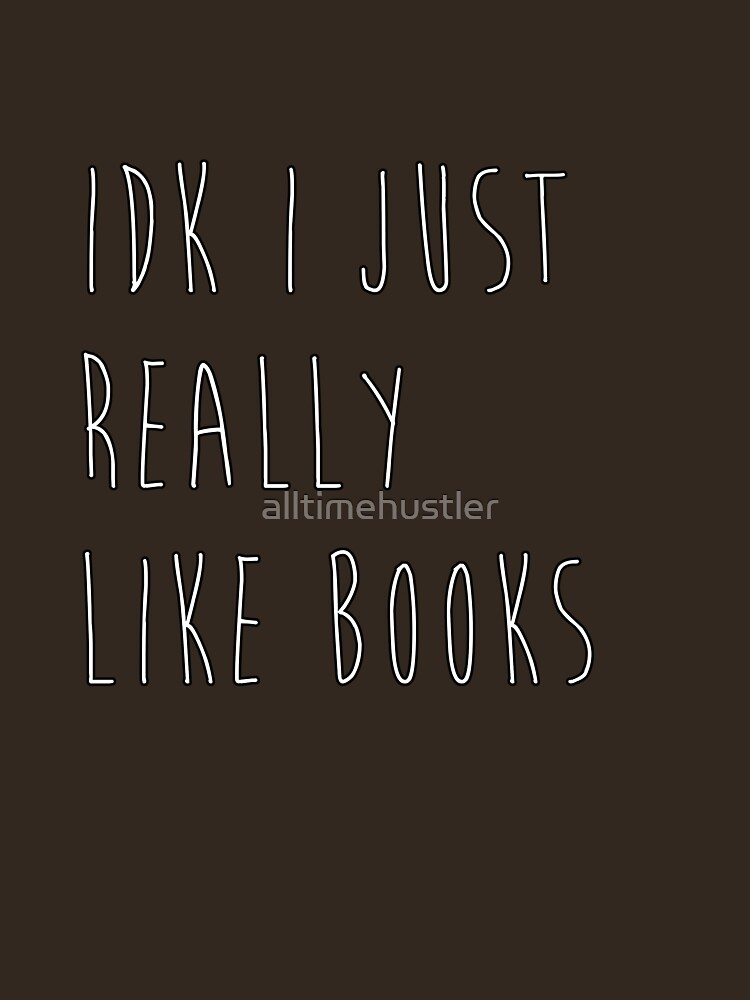 idk i just really like books | Unisex T-Shirt