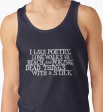 I like poetry, long walks on the beach and poking dead things with a stick  Tank Top