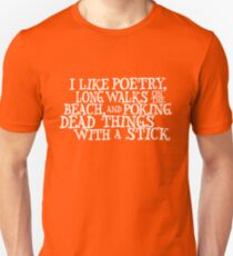 I like poetry, long walks on the beach and poking dead things with a stick  Unisex T-Shirt