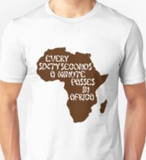 Every sixty seconds, a minute passes in Africa. T-Shirt