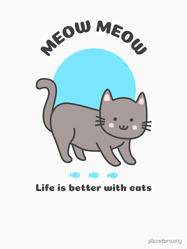 Meow meow - Life is better with cats von planetbrowny
