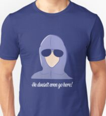 He doesn't even go here! T-Shirt