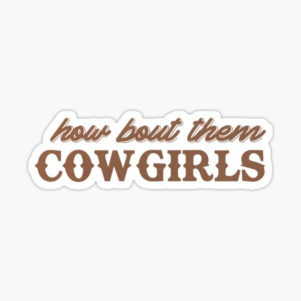 How 'Bout Them Cowgirls Sticker