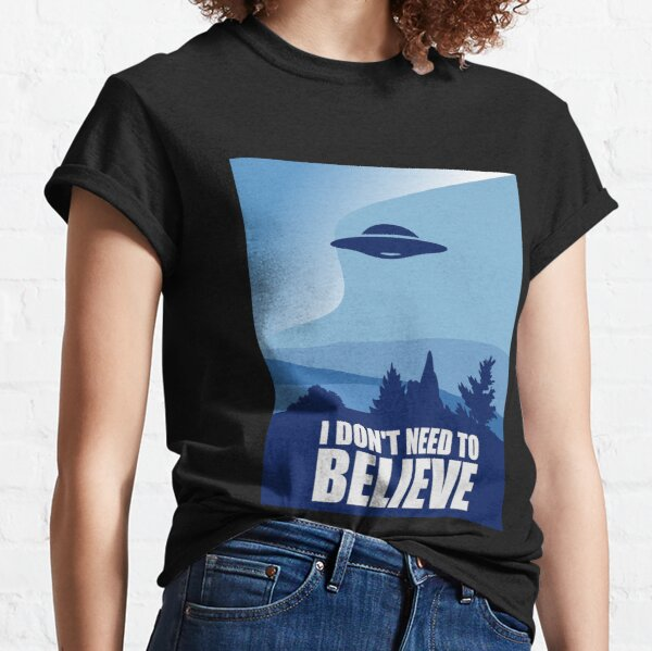 I don't need to believe Classic T-Shirt