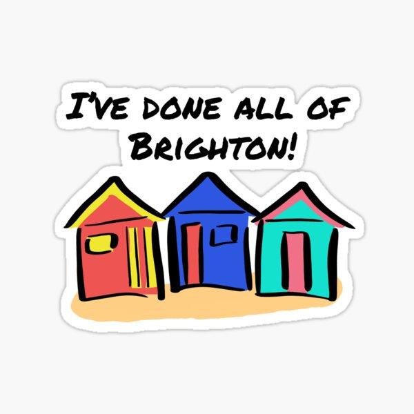 I've Done All of Brighton Sticker