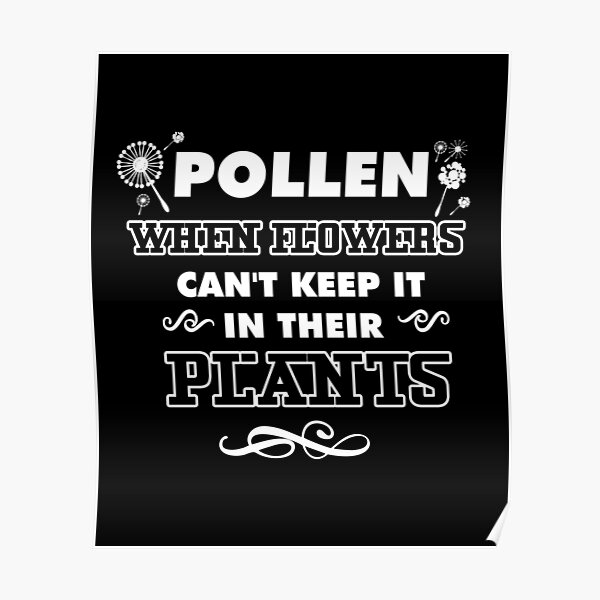 Pollen, Can't Keep it in their Plants Poster
