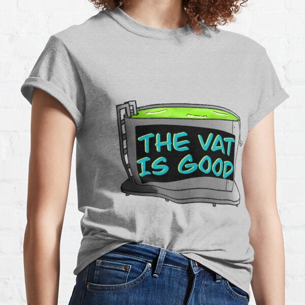 The Vat Is Good Classic T-Shirt