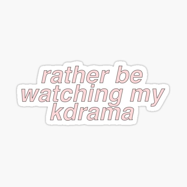 rather be watching my kdrama Sticker Sticker