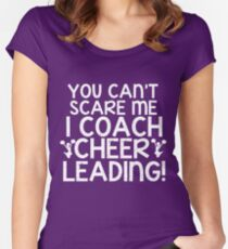 You Can't Scare Me, I Coach Cheerleading Women's Fitted Scoop T-Shirt