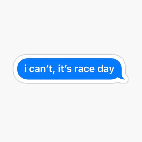 I Can't It's Race Day Sticker