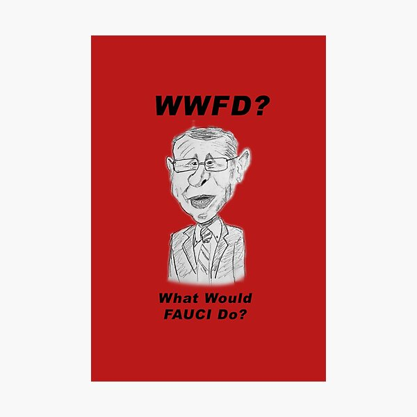 WHAT WOULD FAUCI DO? Photographic Print