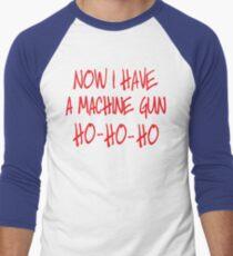 Now I have a machine Gun Die Hard Men's Baseball ¾ T-Shirt