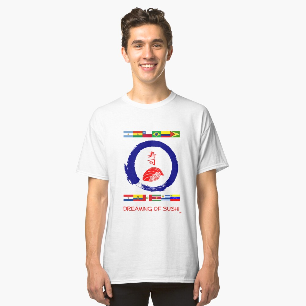 Dreaming of Sushi - South America 2 Classic T-Shirt Front