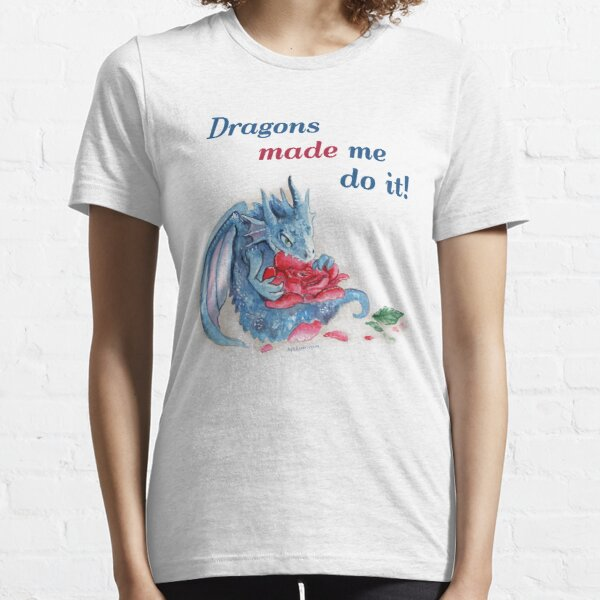 The Dragons Made Me Do It! Essential T-Shirt