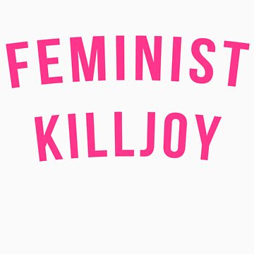 feminist killjoy by quidditched
