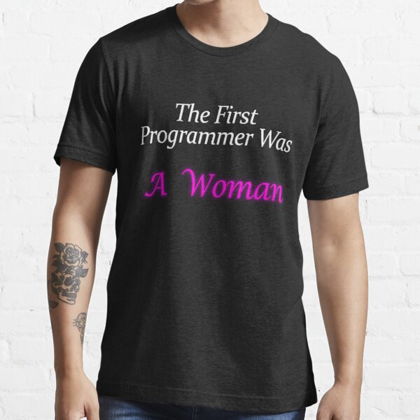 The First Programmer Was A Woman Essential T-Shirt