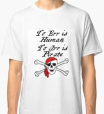 TO ERR IS HUMAN.  TO ARR IS PIRATE Classic T-Shirt