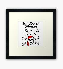 TO ERR IS HUMAN.  TO ARR IS PIRATE Framed Print