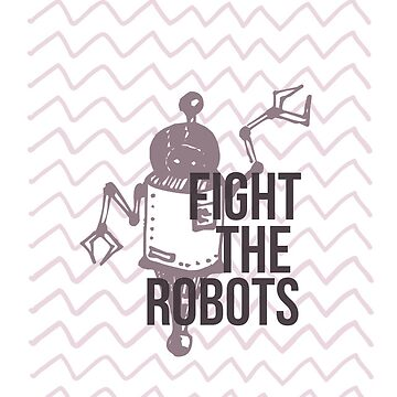 Fight the Robots! by udelise