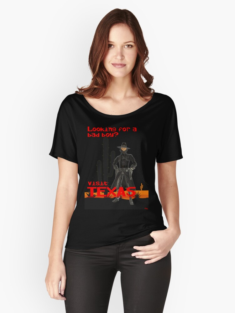 looking for a bad boy? visit Texas vacation  Women's Relaxed Fit T-Shirt Front