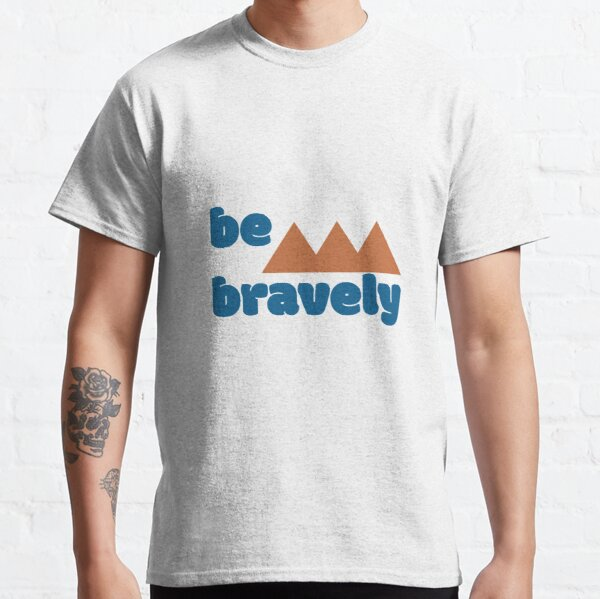 Be Bravely (2) Classic T-Shirt