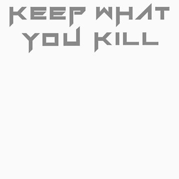 Keep What You Kill - Grey by trossi