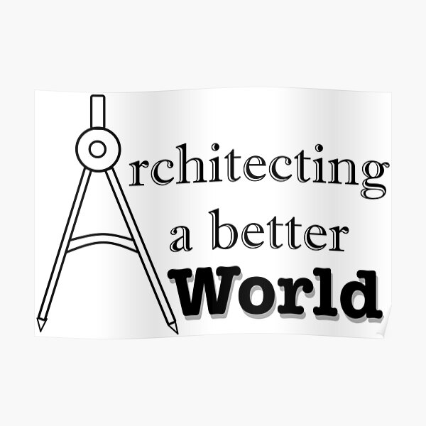 Architecting a better world, visionary, architects, motivational, inspirational, life, original, evolution, development, new age, cool, love, career Poster