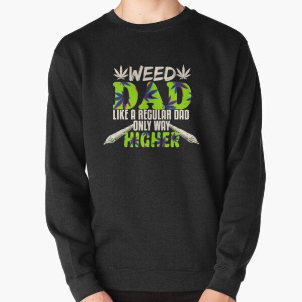 Weed Dad Like A Regular Dad Only Way Higher Funny 420 Cannabis Weed Pot Leaf Marijuana Leaf  Pullover Sweatshirt