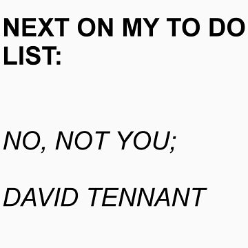 Next On My To Do List: David Tennant by WhovianPotter