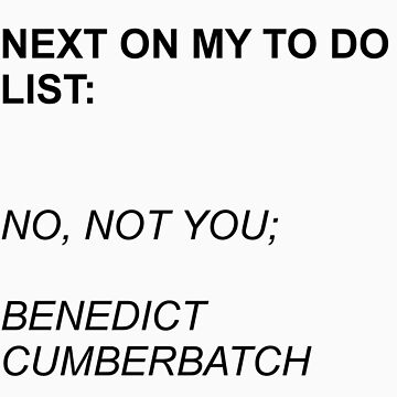 Next On My To Do List: Benedict Cumberbatch by WhovianPotter