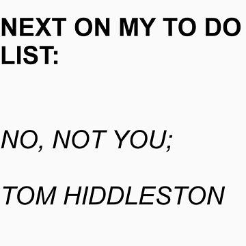 Next On My To Do List: Tom Hiddleston by WhovianPotter